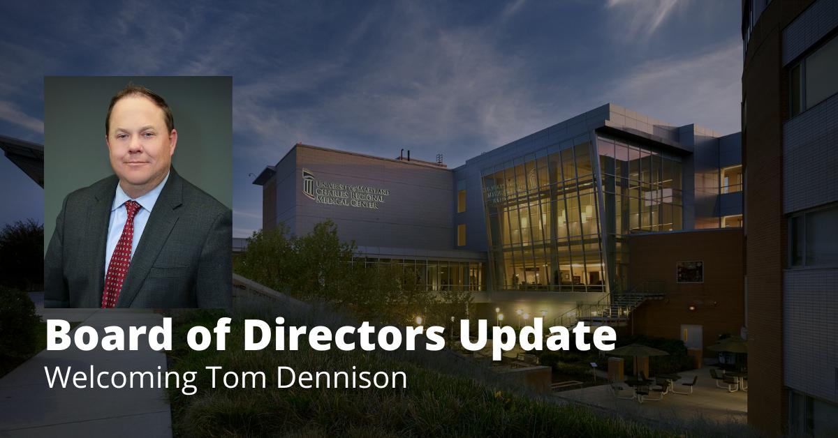 UM Charles Regional Medical Center Board of Directors Update. Welcoming Tom Dennison.